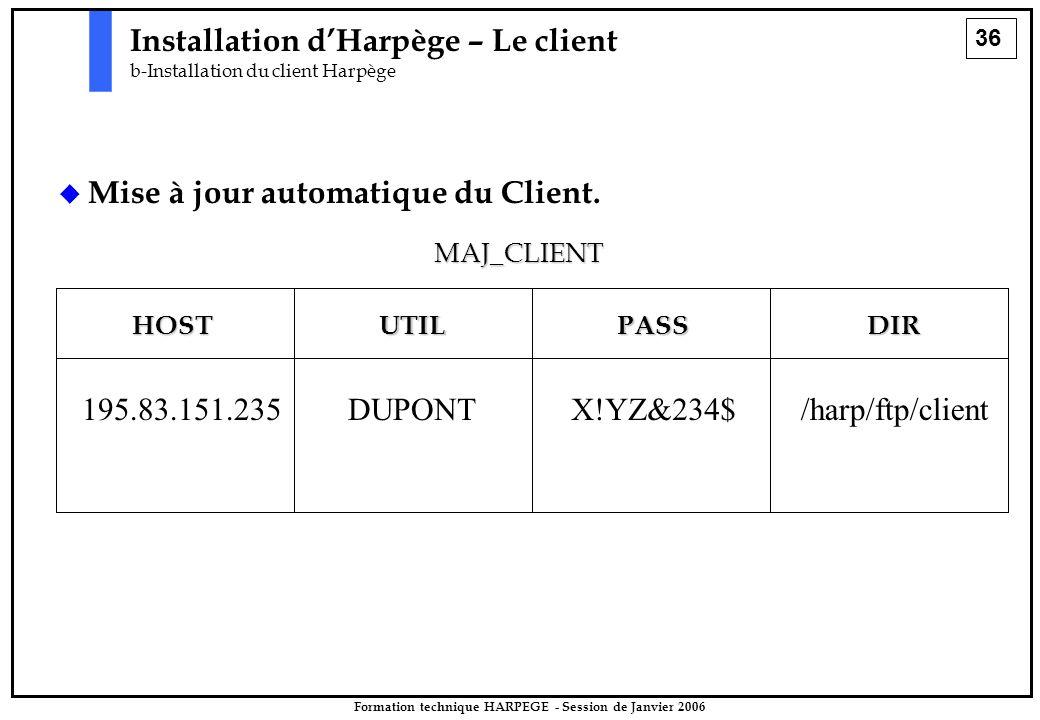 36 Formation technique HARPEGE - Session de Janvier 2006 Installation d'Harpège – Le client b-Installation du client Harpège   Mise à jour automatique du Client.