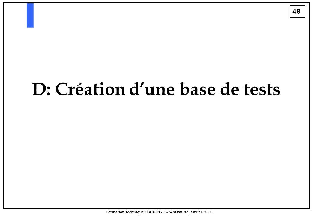 48 Formation technique HARPEGE - Session de Janvier 2006 D: Création d'une base de tests