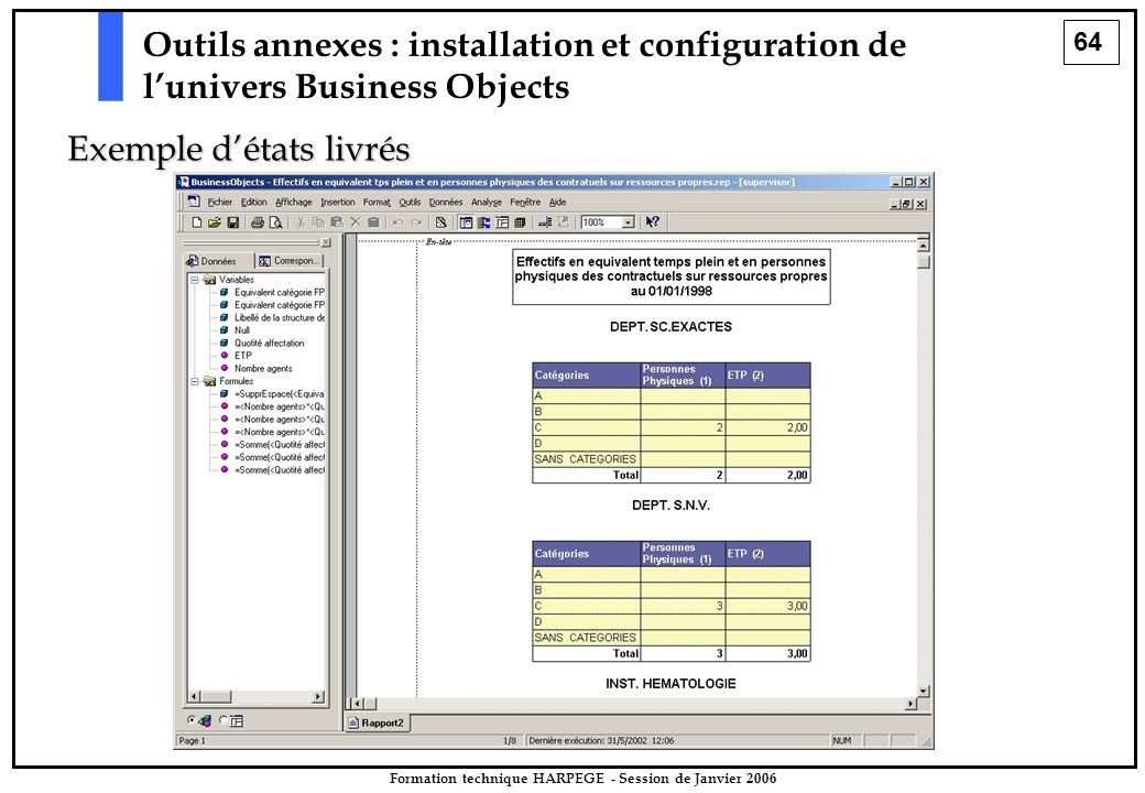 64 Formation technique HARPEGE - Session de Janvier 2006 Outils annexes : installation et configuration de l'univers Business Objects Exemple d'états livrés