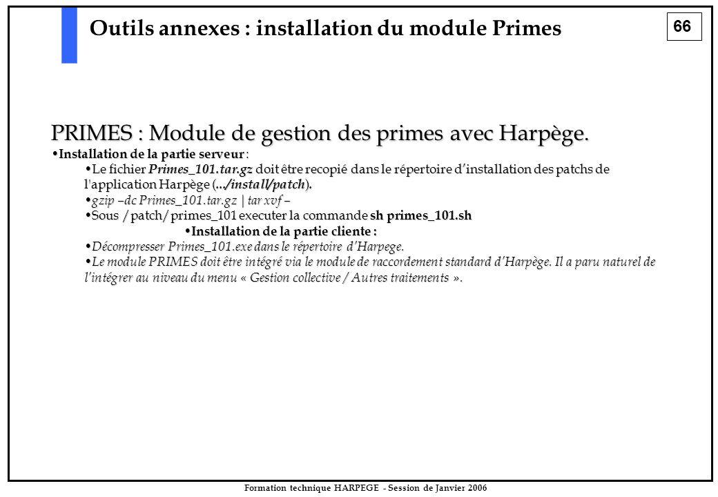 66 Formation technique HARPEGE - Session de Janvier 2006 Outils annexes : installation du module Primes PRIMES : Module de gestion des primes avec Harpège.