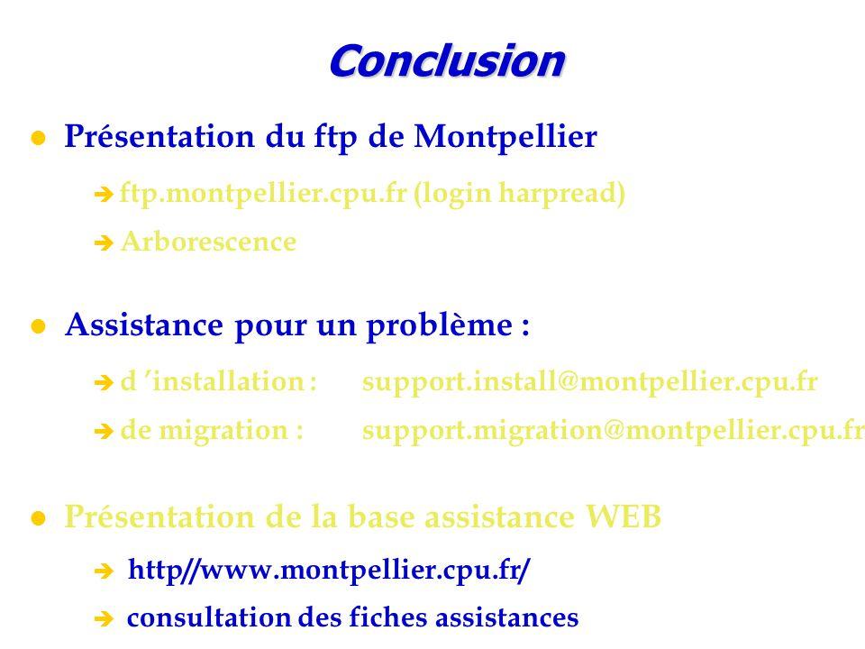 Présentation du ftp de Montpellier è ftp.montpellier.cpu.fr (login harpread) è Arborescence Assistance pour un problème : è d 'installation : support.install@montpellier.cpu.fr è de migration : support.migration@montpellier.cpu.fr Présentation de la base assistance WEB  http//www.montpellier.cpu.fr/ è consultation des fiches assistancesConclusion
