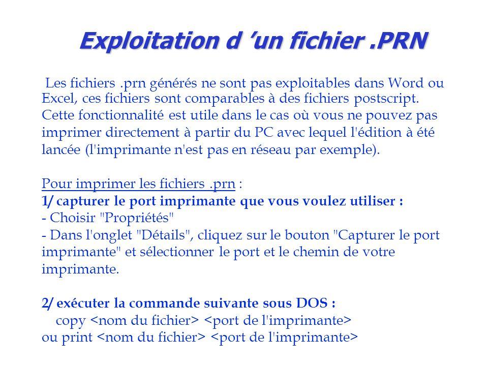 Exploitation d 'un fichier.PRN Les fichiers.prn générés ne sont pas exploitables dans Word ou Excel, ces fichiers sont comparables à des fichiers postscript.