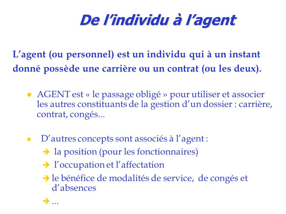 De l'individu à l'agent L'agent (ou personnel) est un individu qui à un instant donné possède une carrière ou un contrat (ou les deux).