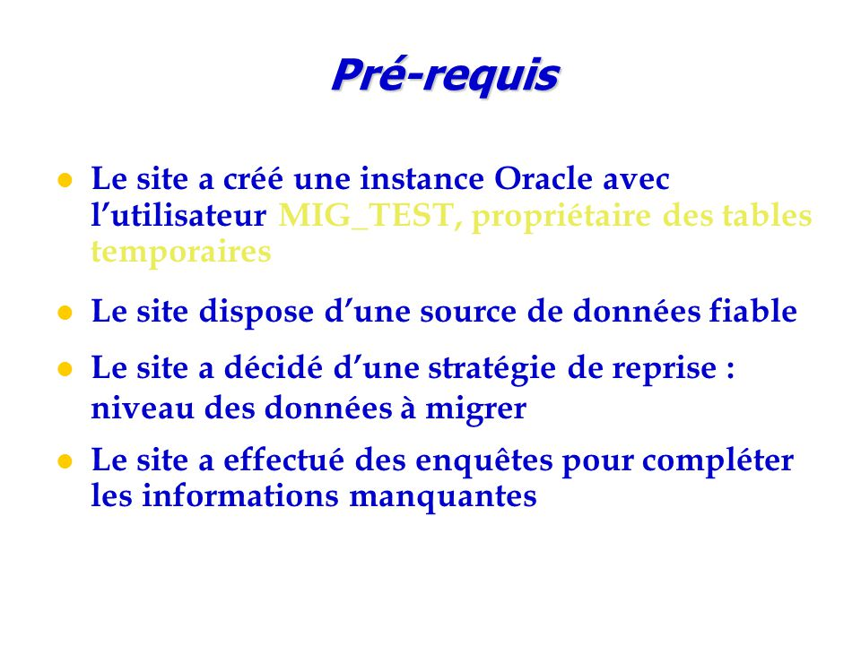 Le site a créé une instance Oracle avec l'utilisateur MIG_TEST, propriétaire des tables temporaires Le site dispose d'une source de données fiable Le