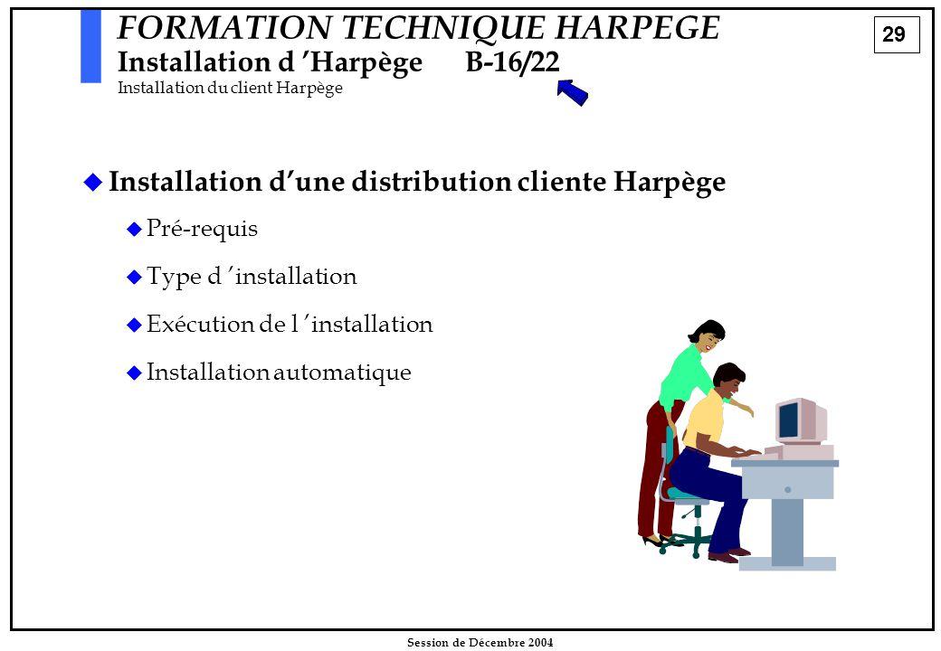 29 Session de Décembre 2004   Installation d'une distribution cliente Harpège   Pré-requis   Type d 'installation   Exécution de l 'installati