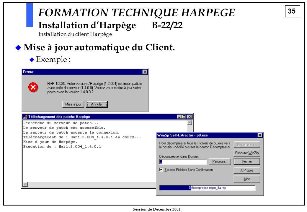 35 Session de Décembre 2004 FORMATION TECHNIQUE HARPEGE Installation d'HarpègeB-22/22 Installation du client Harpège   Mise à jour automatique du Cl