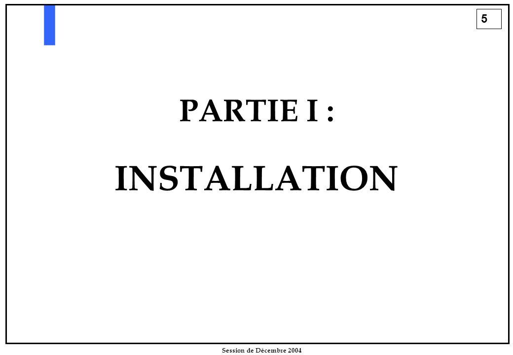 5 Session de Décembre 2004 PARTIE I : INSTALLATION