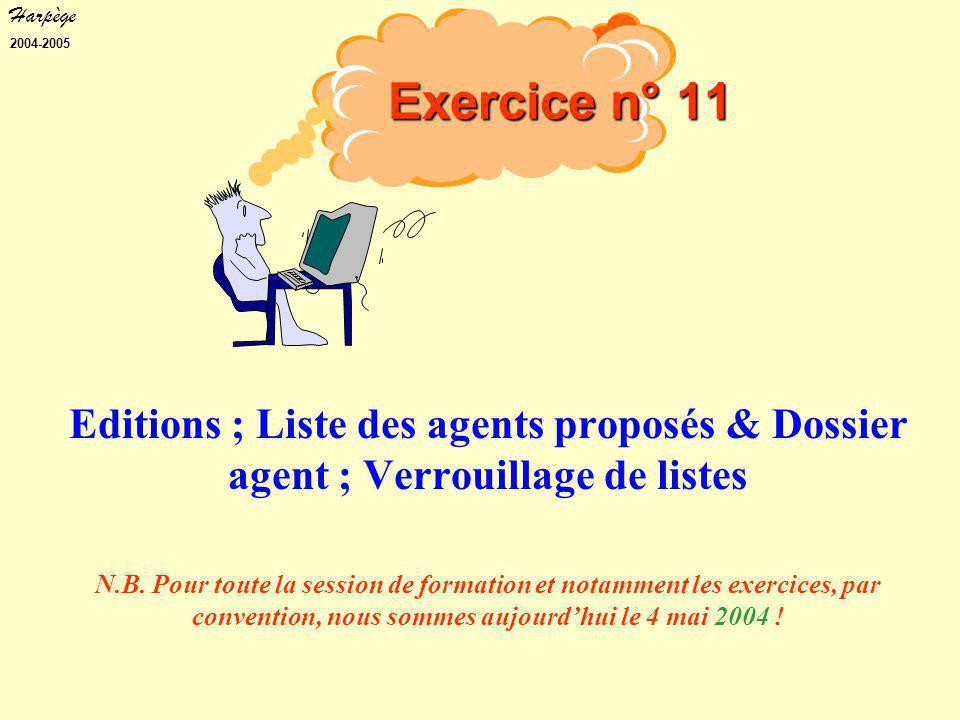 Harpège 2004-2005 Exercice n° 11 Editions ; Liste des agents proposés & Dossier agent ; Verrouillage de listes N.B.