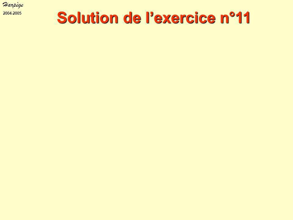 Harpège 2004-2005 Solution de l'exercice n°11