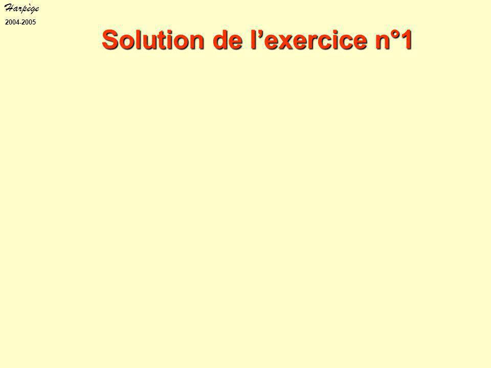 Harpège 2004-2005 Solution de l'exercice n°1