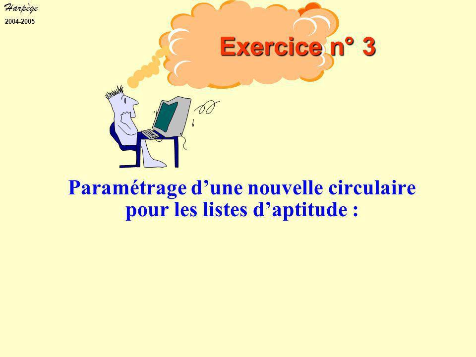 Harpège 2004-2005 Paramétrage d'une nouvelle circulaire pour les listes d'aptitude : Exercice n° 3