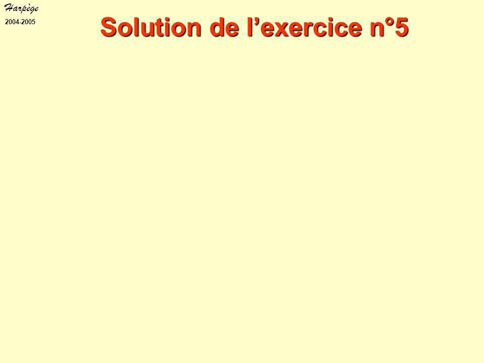 Harpège 2004-2005 Solution de l'exercice n°5