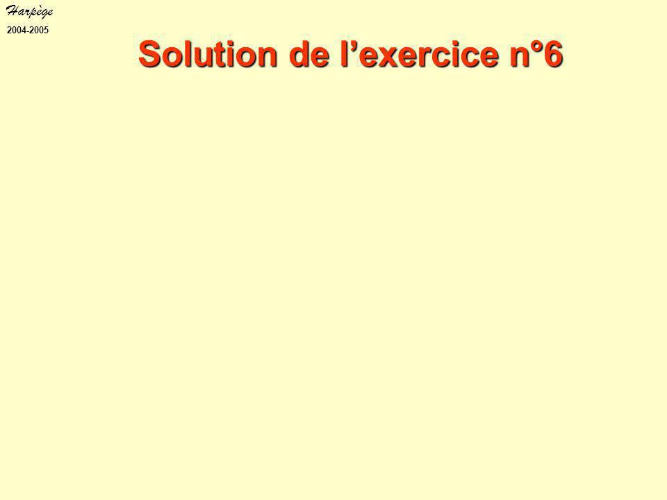 Harpège 2004-2005 Solution de l'exercice n°6