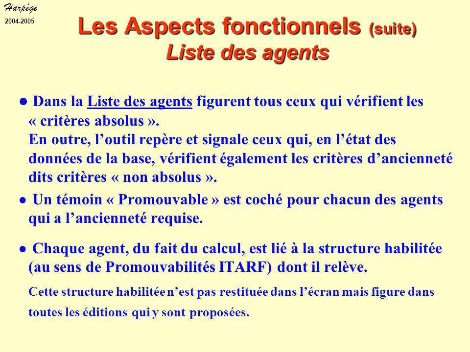 Harpège 2004-2005 Les Aspects fonctionnels (suite) Liste des agents Dans la Liste des agents figurent tous ceux qui vérifient les « critères absolus ».