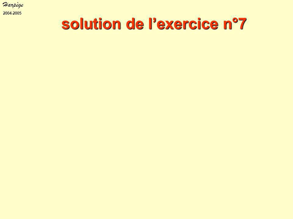 Harpège 2004-2005 solution de l'exercice n°7