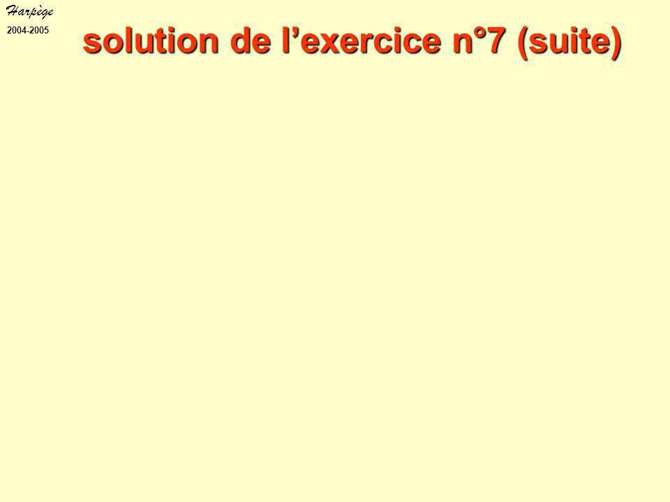 Harpège 2004-2005 solution de l'exercice n°7 (suite)
