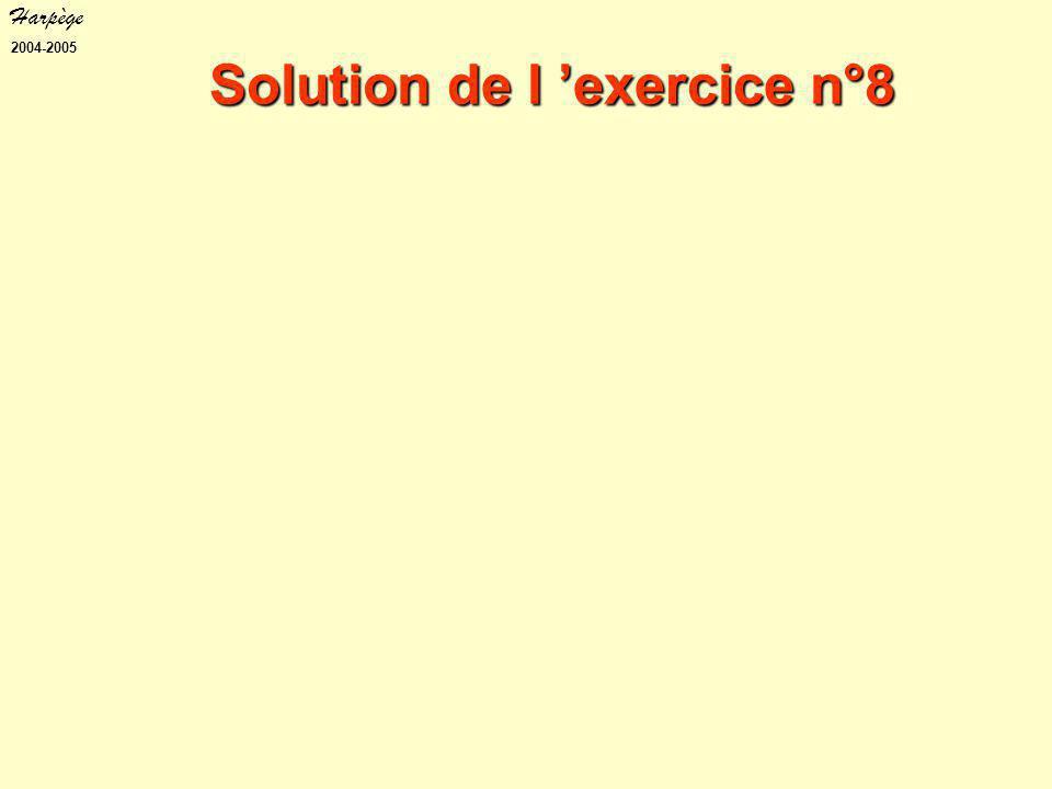 Harpège 2004-2005 Solution de l 'exercice n°8