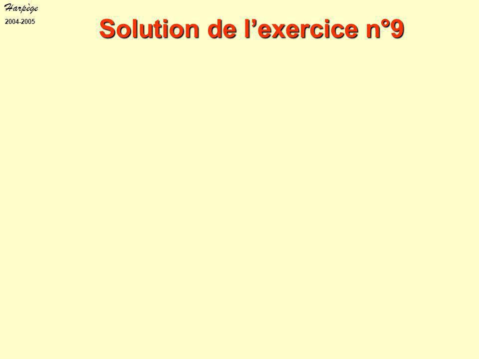 Harpège 2004-2005 Solution de l'exercice n°9