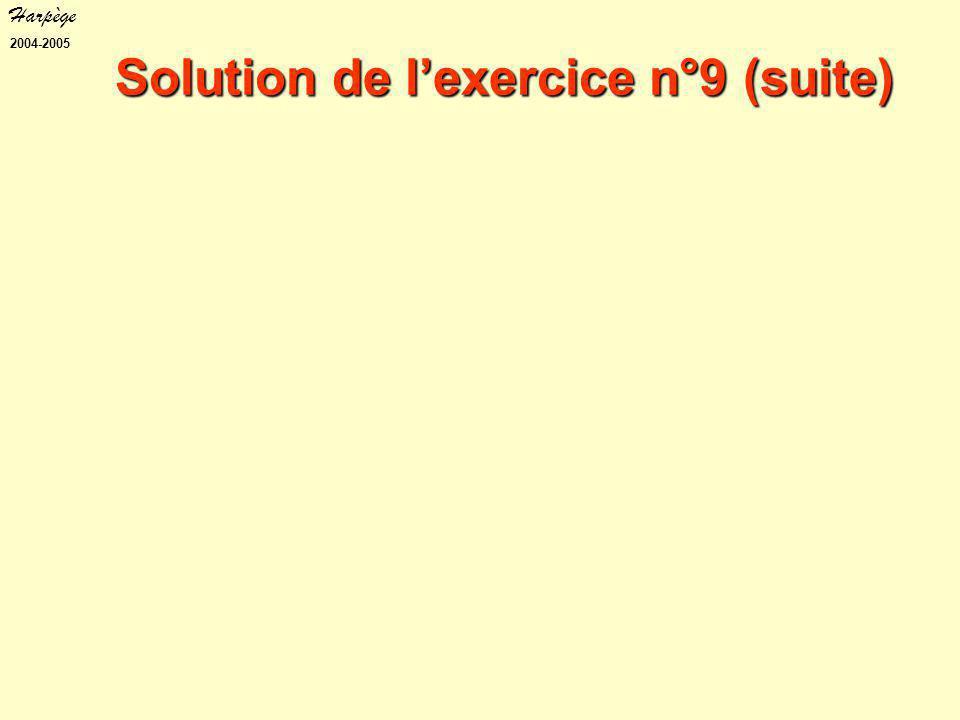 Harpège 2004-2005 Solution de l'exercice n°9 (suite)