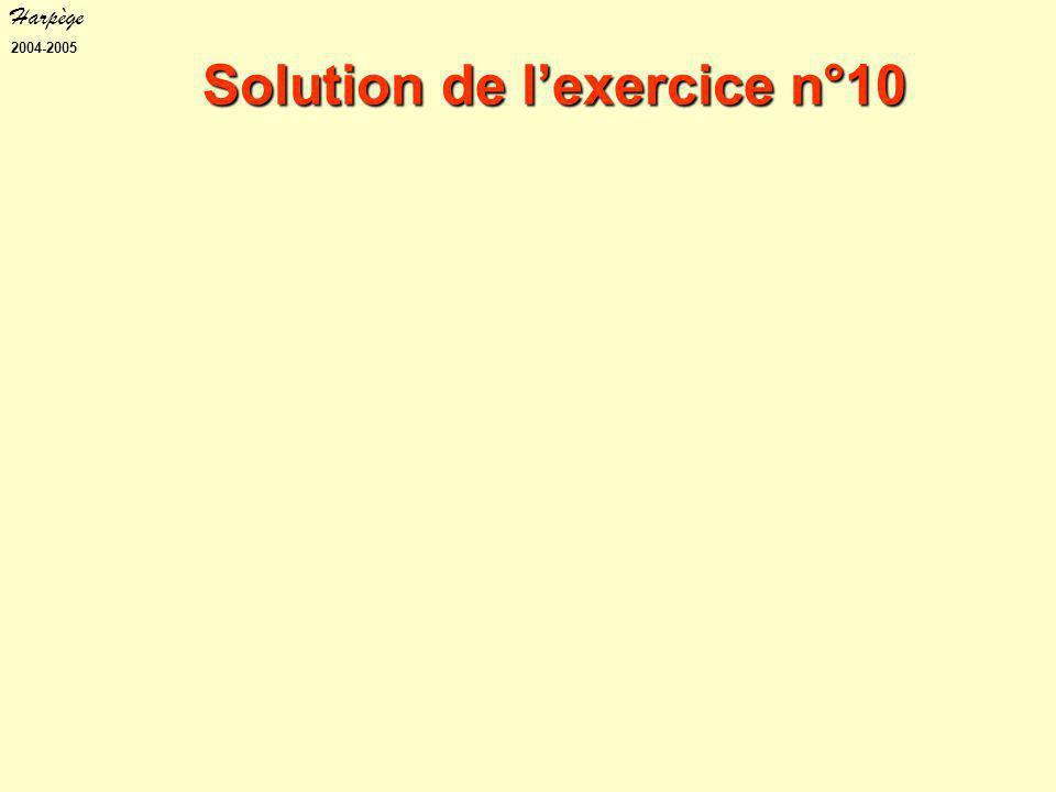 Harpège 2004-2005 Solution de l'exercice n°10
