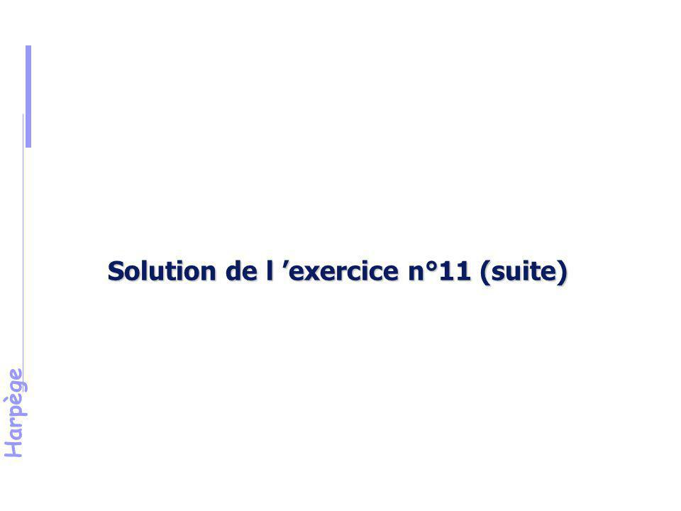 Harpège Solution de l 'exercice n°11 (suite)