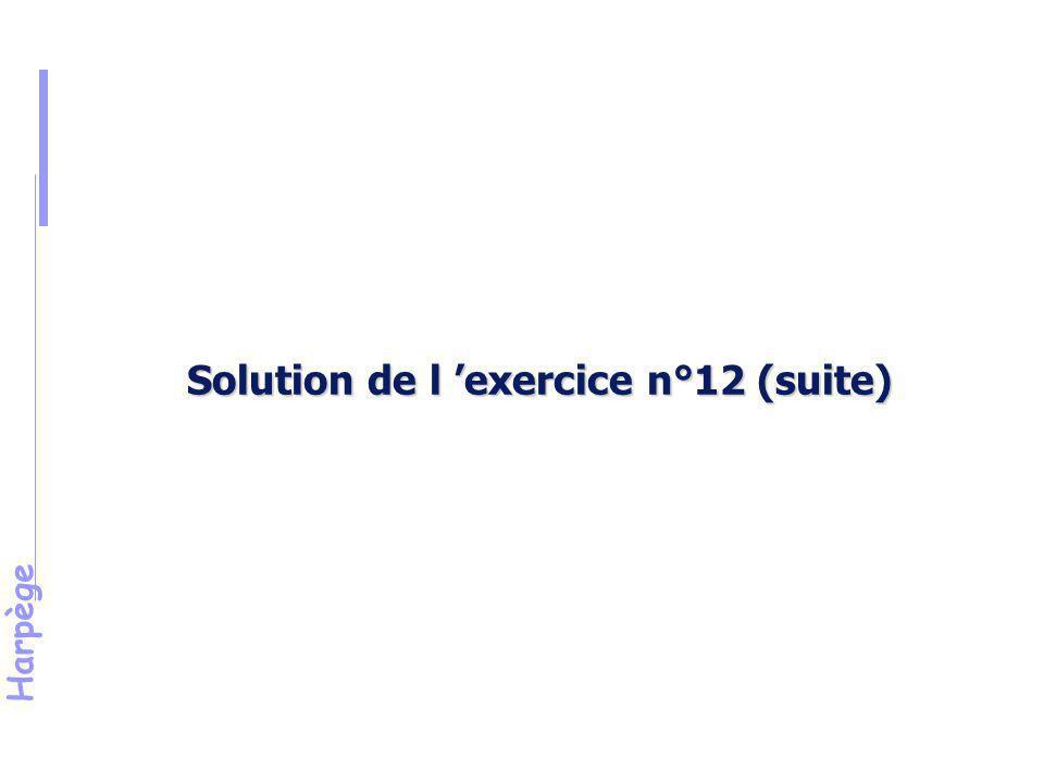 Harpège Solution de l 'exercice n°12 (suite)