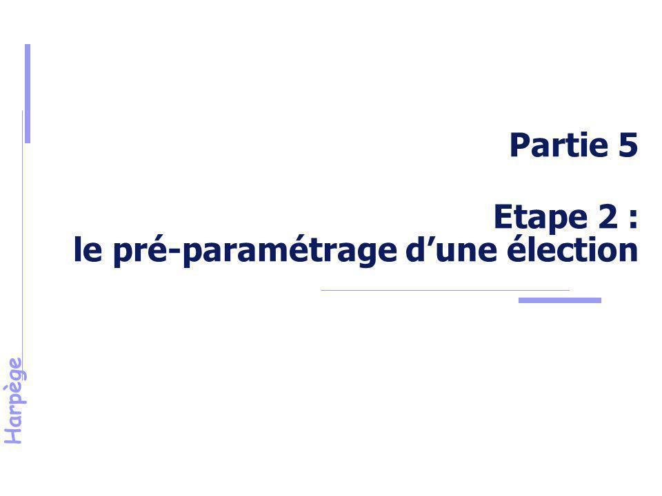 Harpège Etape 2 - Le pré-paramétrage d 'une élection Pour chacun des types d'instance, il y a lieu de définir la liste des corps, des contrats, et éventuellement des diplômes, concernés par chaque collège.