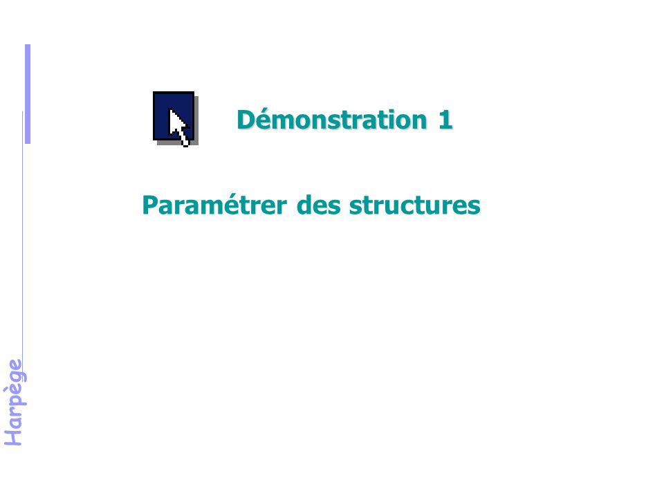 Harpège Paramétrer des structures Démonstration 1