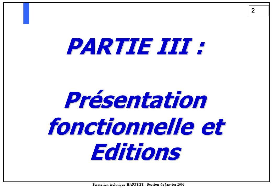 2 Formation technique HARPEGE - Session de Janvier 2006 PARTIE III : Présentation fonctionnelle et Editions