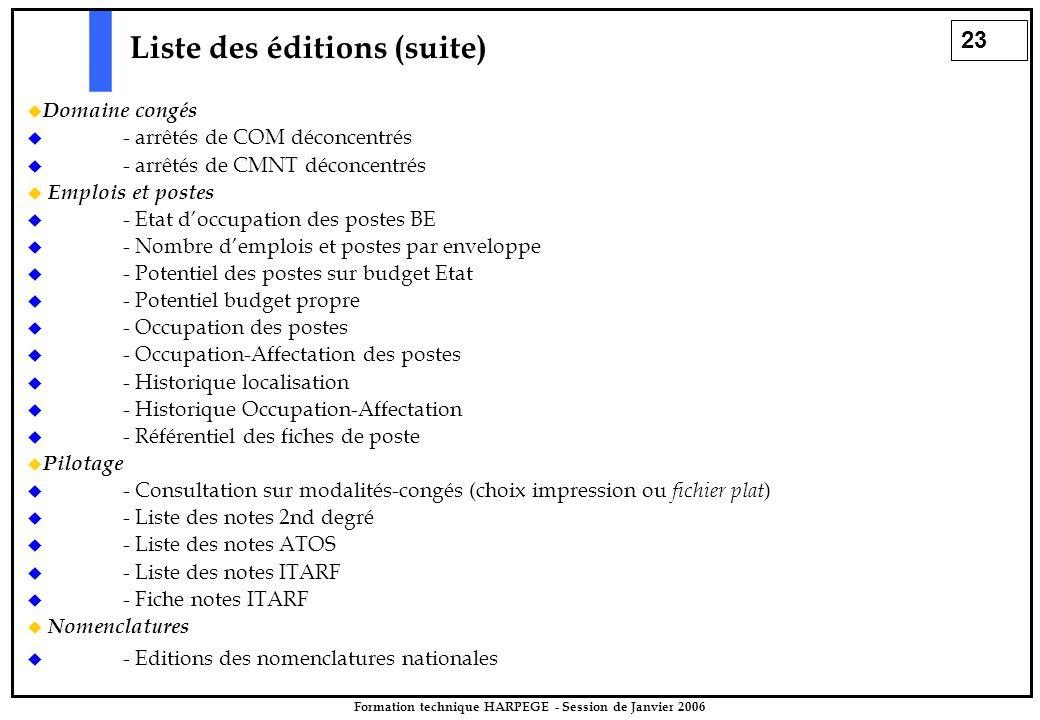 23 Formation technique HARPEGE - Session de Janvier 2006 Liste des éditions (suite)  Domaine congés  - arrêtés de COM déconcentrés  - arrêtés de CM