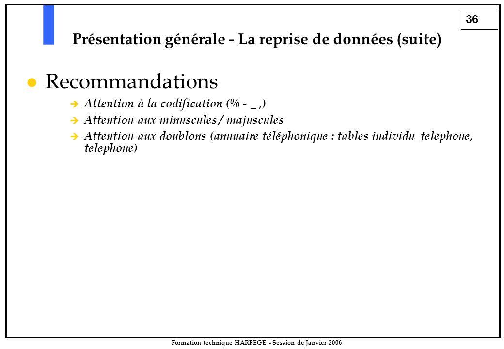 36 Formation technique HARPEGE - Session de Janvier 2006 Présentation générale - La reprise de données (suite) Recommandations  Attention à la codifi