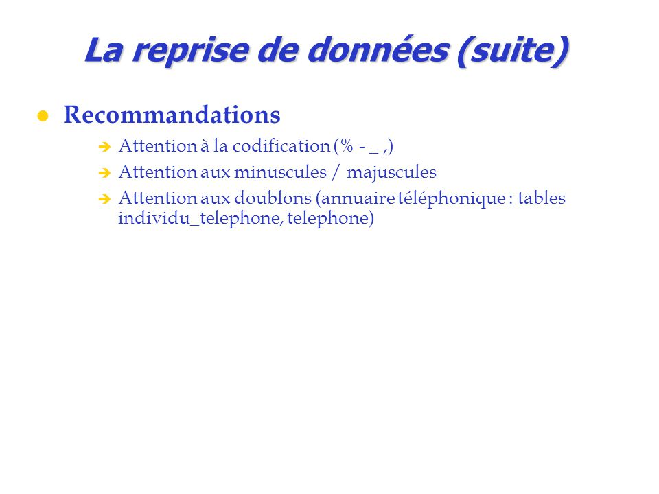 La reprise de données (suite) Recommandations  Attention à la codification (% - _,)  Attention aux minuscules / majuscules  Attention aux doublons
