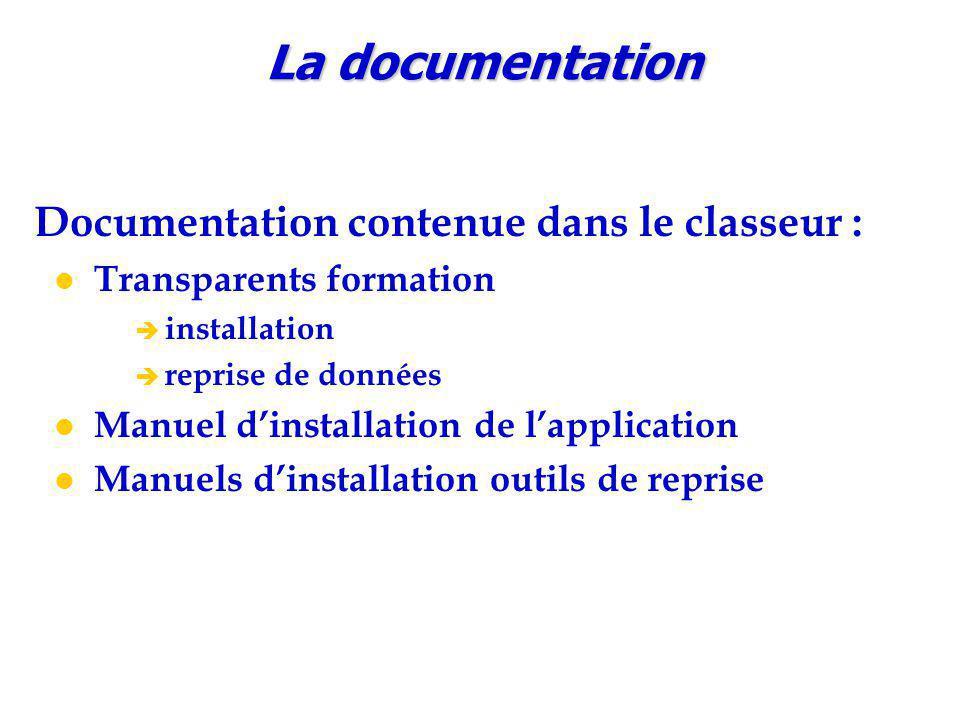 La documentation Documentation contenue dans le classeur : Transparents formation  installation  reprise de données Manuel d'installation de l'application Manuels d'installation outils de reprise