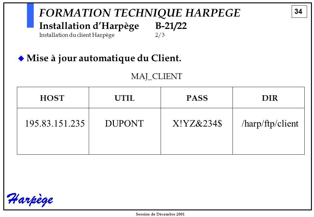 34 Session de Décembre 2001 Harpège FORMATION TECHNIQUE HARPEGE Installation d'HarpègeB-21/22 Installation du client Harpège2/3   Mise à jour automatique du Client.