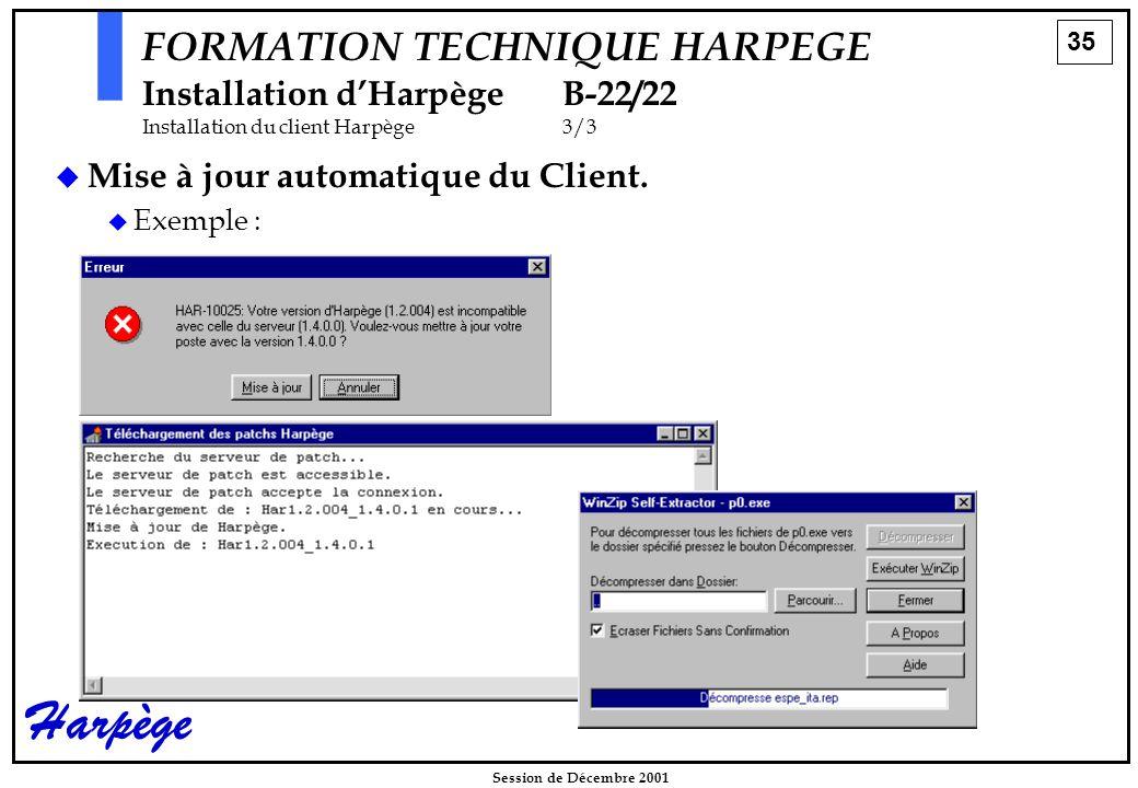 35 Session de Décembre 2001 Harpège FORMATION TECHNIQUE HARPEGE Installation d'HarpègeB-22/22 Installation du client Harpège3/3   Mise à jour automatique du Client.