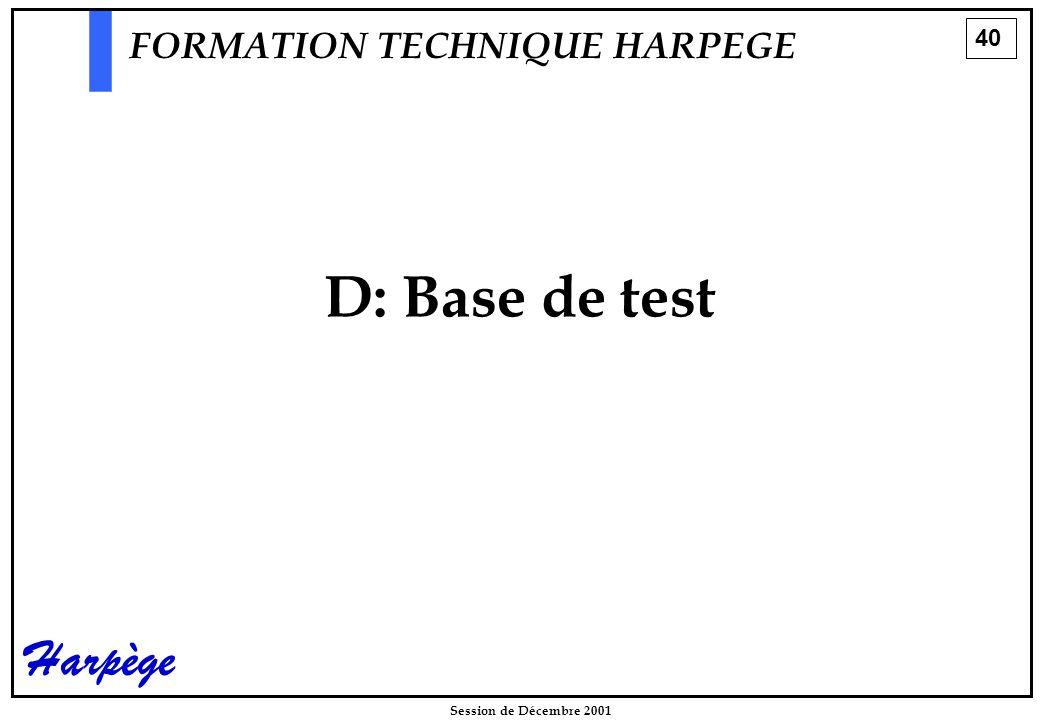 40 Session de Décembre 2001 Harpège D: Base de test FORMATION TECHNIQUE HARPEGE