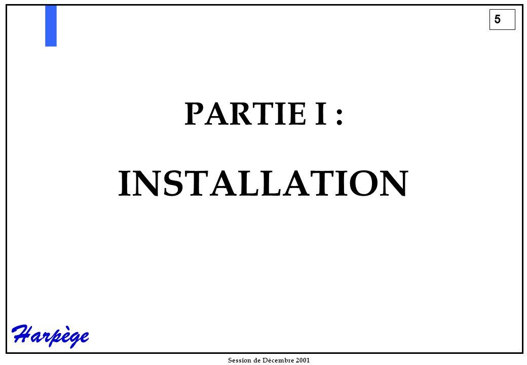 5 Session de Décembre 2001 Harpège PARTIE I : INSTALLATION