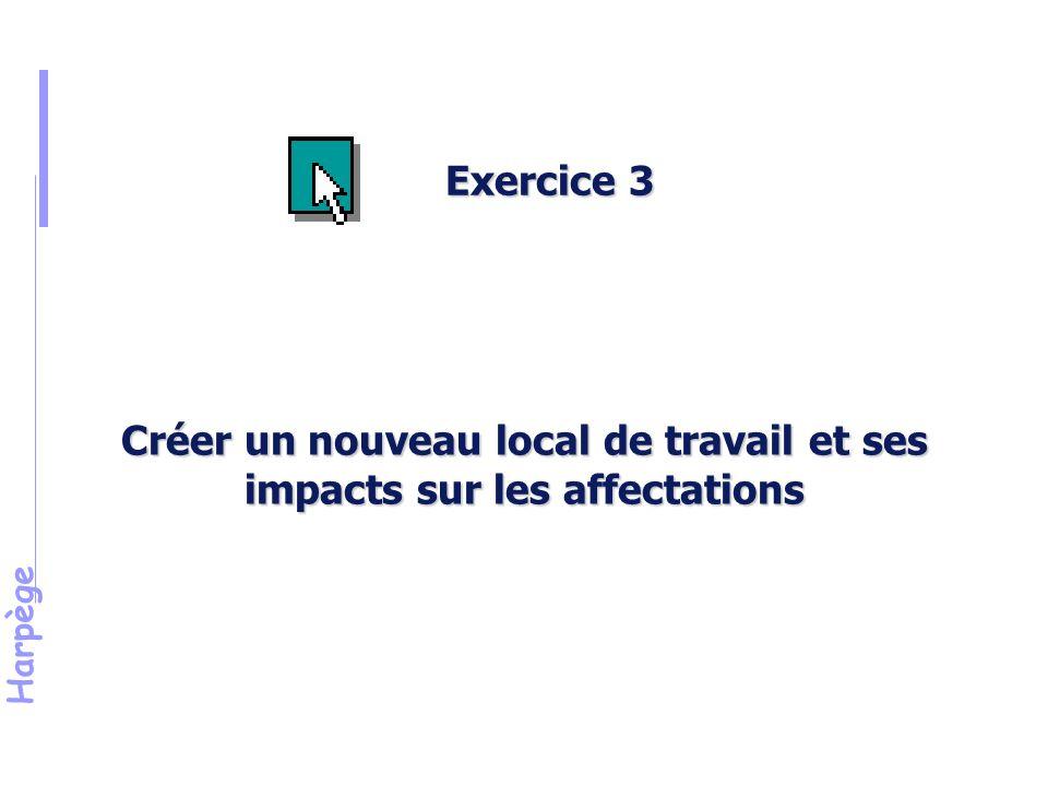 Harpège Créer un nouveau local de travail et ses impacts sur les affectations Exercice 3