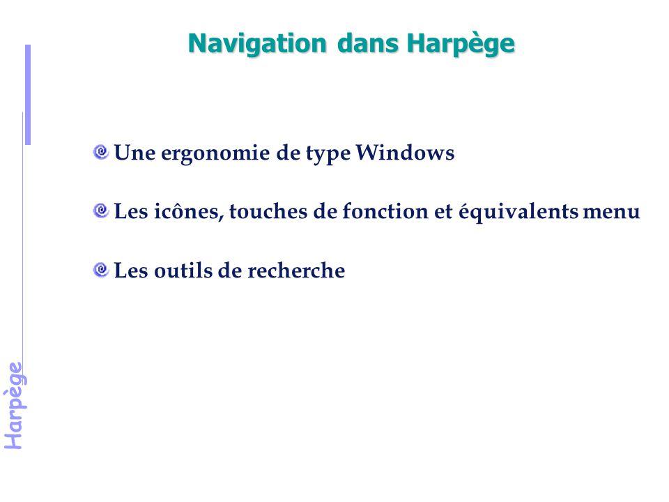 Harpège Navigation dans Harpège Une ergonomie de type Windows Les icônes, touches de fonction et équivalents menu Les outils de recherche