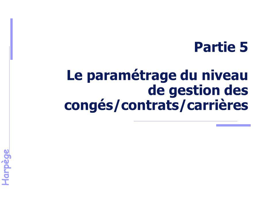 Harpège Partie 5 Le paramétrage du niveau de gestion des congés/contrats/carrières