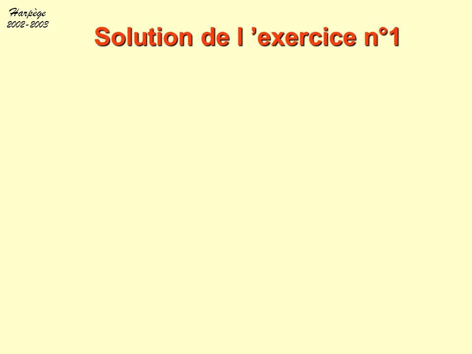 Harpège 2002-2003 Solution de l 'exercice n°1