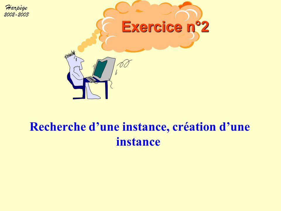 Harpège 2002-2003 Recherche d'une instance, création d'une instance Exercice n°2
