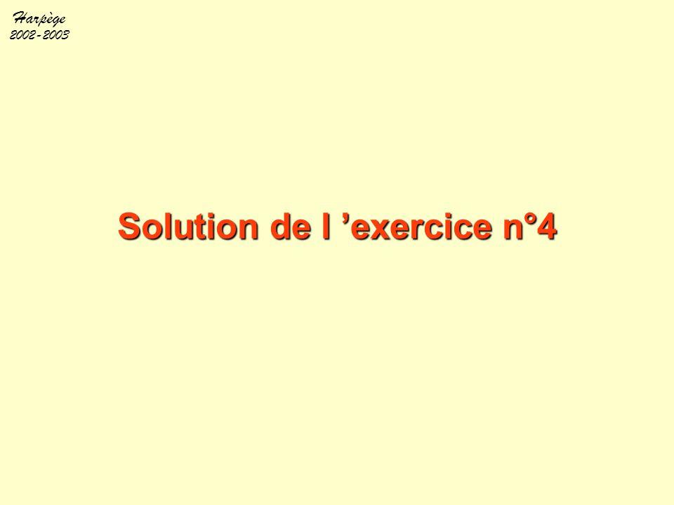 Harpège 2002-2003 Solution de l 'exercice n°4