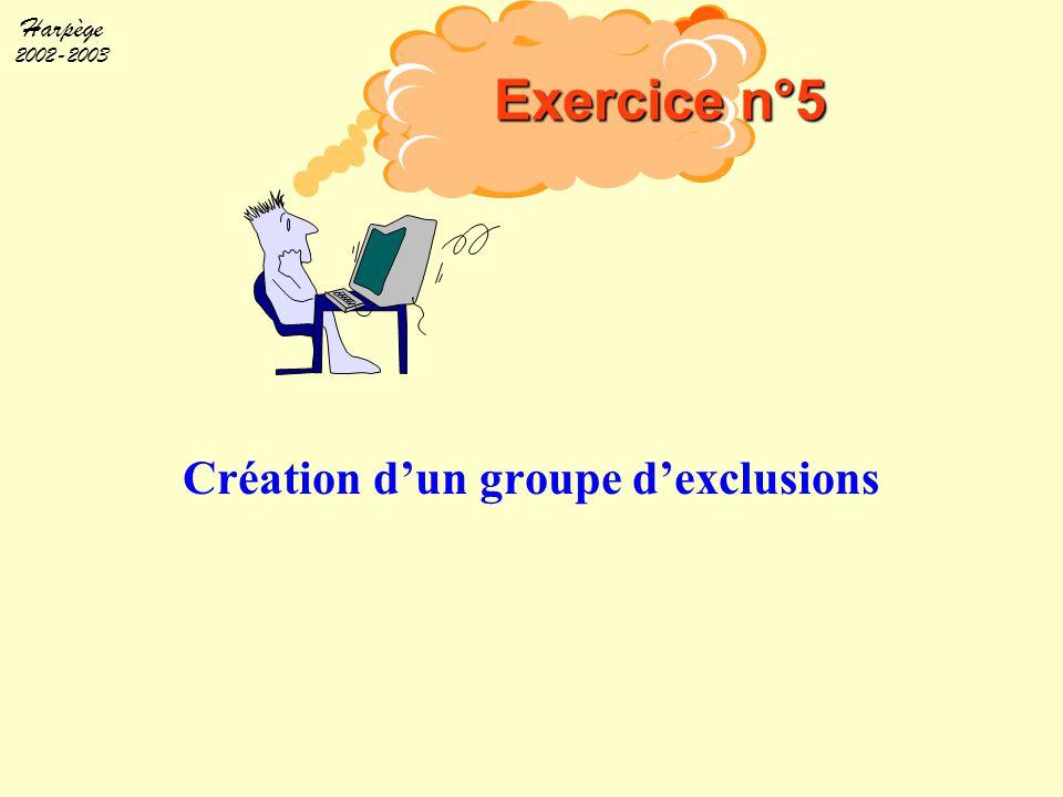 Harpège 2002-2003 Création d'un groupe d'exclusions Exercice n°5