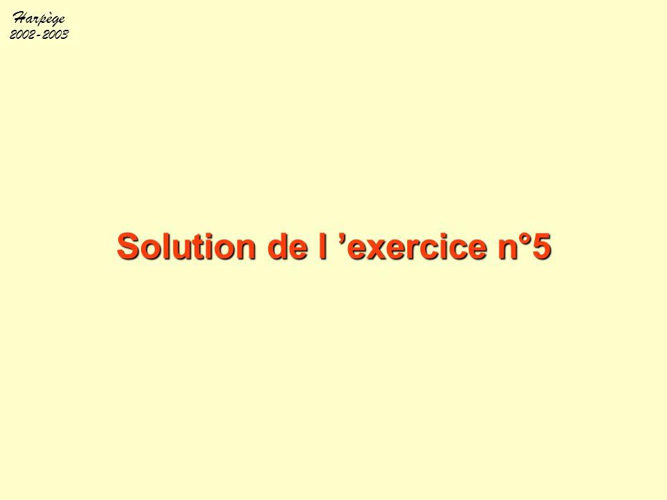 Harpège 2002-2003 Solution de l 'exercice n°5