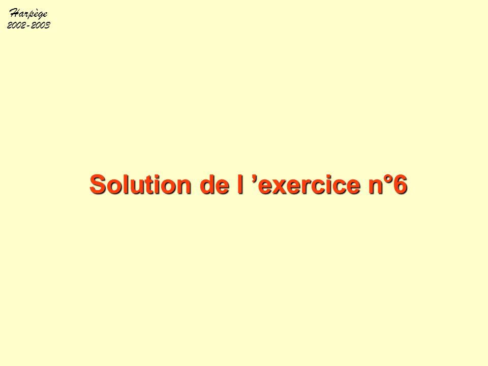 Harpège 2002-2003 Solution de l 'exercice n°6