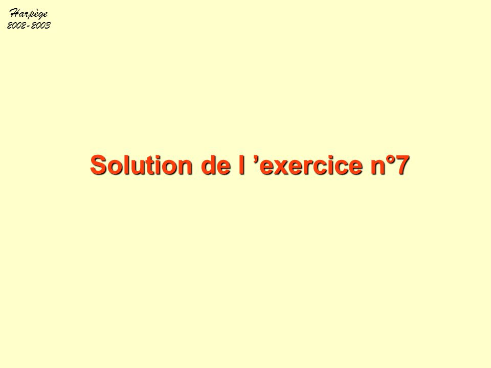 Harpège 2002-2003 Solution de l 'exercice n°7