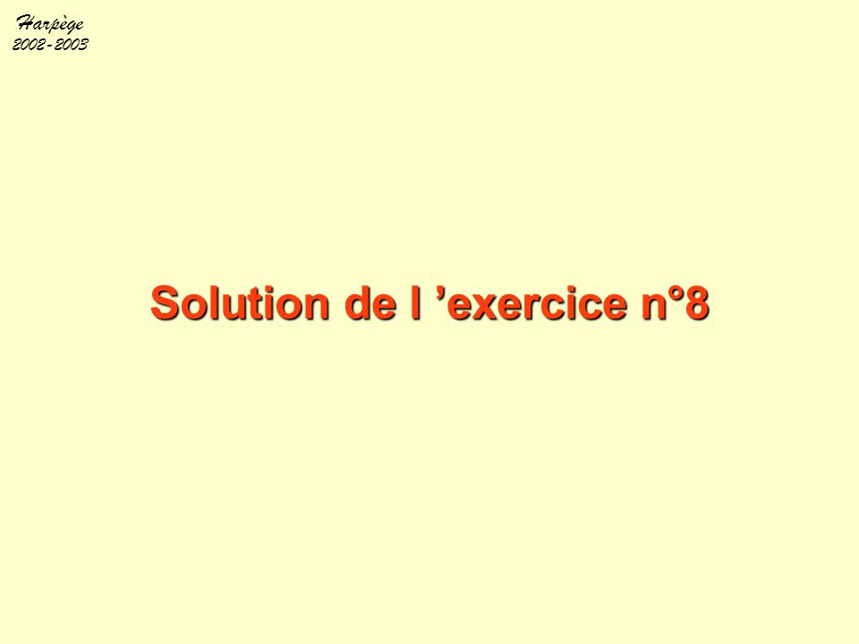 Harpège 2002-2003 Solution de l 'exercice n°8