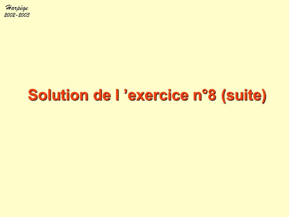 Harpège 2002-2003 Solution de l 'exercice n°8 (suite)