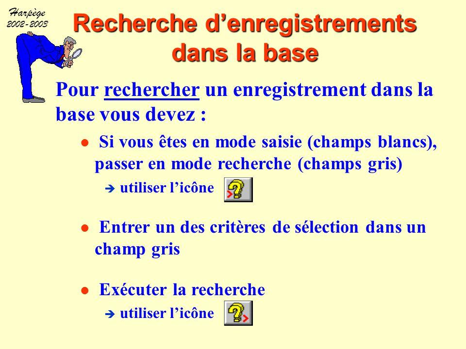 Harpège 2002-2003 Recherche d'enregistrements dans la base Pour rechercher un enregistrement dans la base vous devez : Si vous êtes en mode saisie (ch